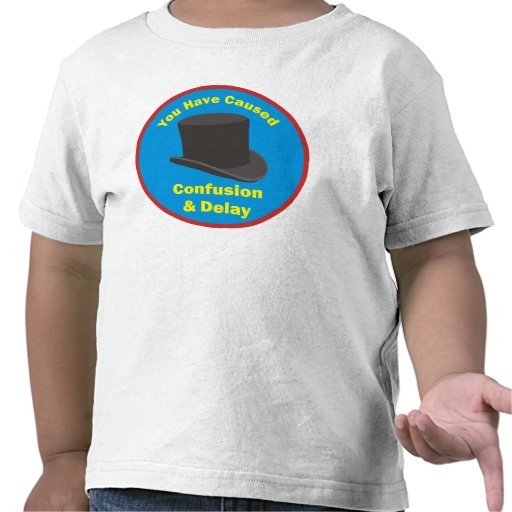 You Have Caused Confusion & Delay Tees