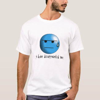 You have disappointed me. T-Shirt