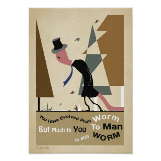 You have evolved from worm to man NIETZSCHE Poster