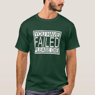 You have Failed.. Please Die - Dark T-Shirt