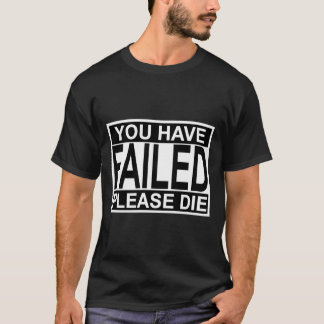 You Have Failed T-Shirt