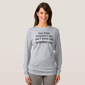 you have forgotten me T-Shirt