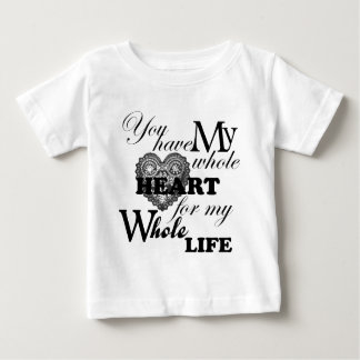 You Have My Whole Heart For My Whole Life Baby T-Shirt