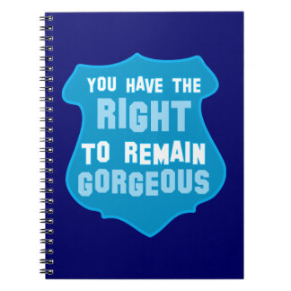 You have the RIGHT to remain GORGEOUS Spiral Notebook