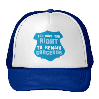 You have the RIGHT to remain GORGEOUS Trucker Hat