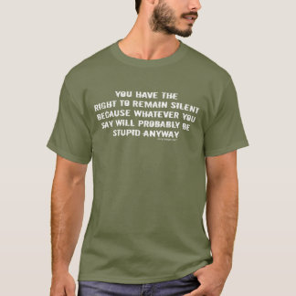 You have the right to remain silent funny saying T-Shirt