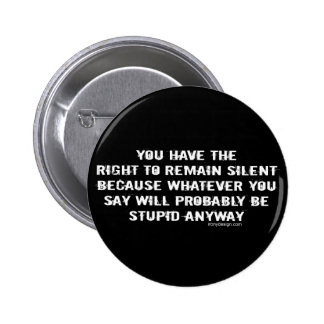 You have the right to remain silent funny spoof 2 inch round button