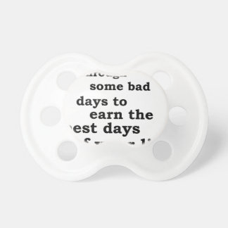 you have though some bad days to earn the best day baby pacifiers