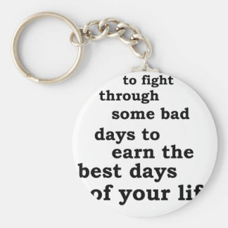 you have though some bad days to earn the best day basic round button keychain