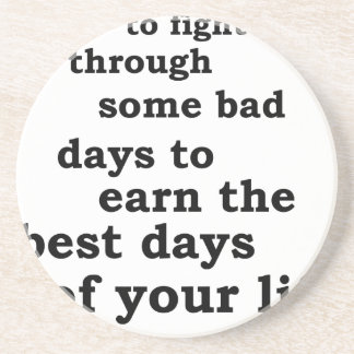 you have though some bad days to earn the best day beverage coaster