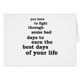 you have though some bad days to earn the best day card
