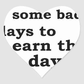 you have though some bad days to earn the best day heart sticker