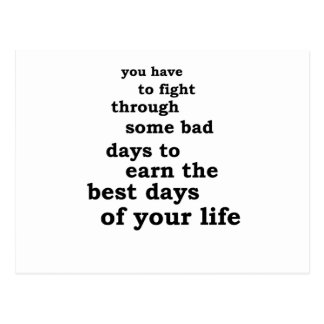 you have though some bad days to earn the best day postcard