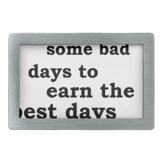 you have though some bad days to earn the best day rectangular belt buckles