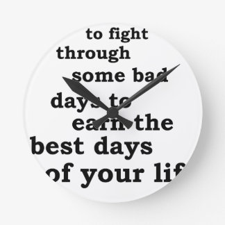 you have though some bad days to earn the best day round clock