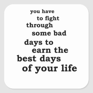 you have though some bad days to earn the best day square sticker