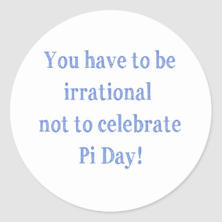 You Have to be Irrational Pi Day Humor Round Sticker