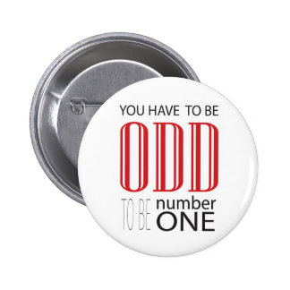 You have to be odd to be number one 2 inch round button