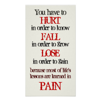 you have to hurt in order to know fall in order to poster