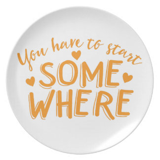 you have to start somewhere dinner plate