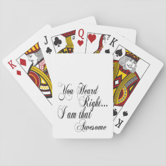 You Heard Right I am that Awesome Playing Cards