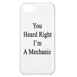 You Heard Right I'm A Mechanic Case For iPhone 5C