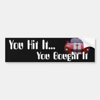 You Hit It Bumper Sticker