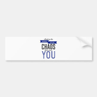 You In The Chaos Bumper Sticker