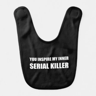 You Inspire My Inner Serial Killer Baby Bib