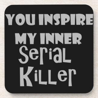 You Inspire my Inner Serial Killer Coaster