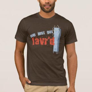 You Just Got Favr'd T-Shirt
