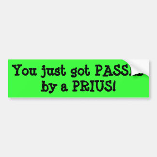 You Just Got PASSED By A PRIUS Bumper Sticker