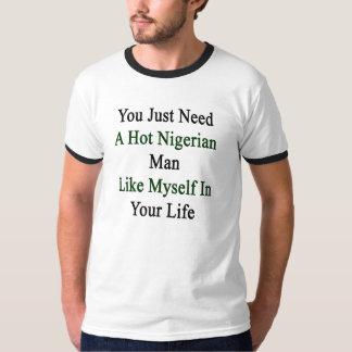 You Just Need A Hot Nigerian Man Like Myself In Yo T-Shirt
