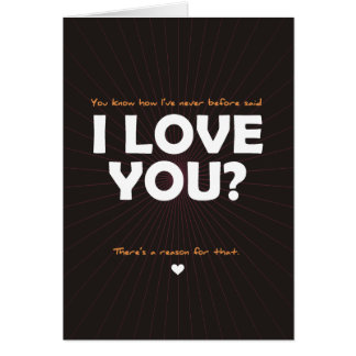 You know how I ve Never Before Said I Love You Card