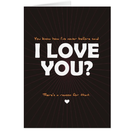 You know how I've Never Before Said I Love You? Card
