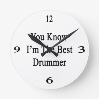 You Know I'm The Best Drummer Round Clock