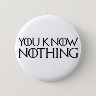 You Know Nothing In A Black Font 2 Inch Round Button