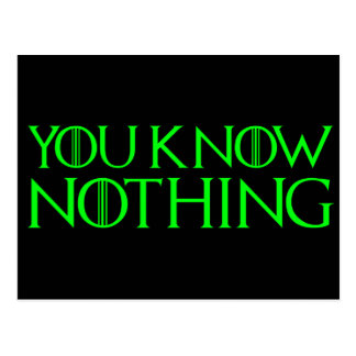 You Know Nothing In A Light Green Font Postcard