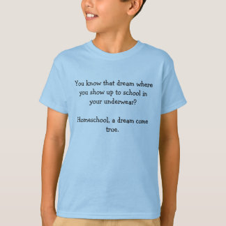 You know that dream where you show up to school... T-Shirt