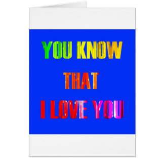 You Know that I love you Card