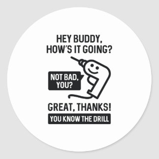 You Know The Drill Round Sticker