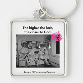 You know the higher the hair, the closer to God. Keychain