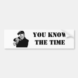 You Know The Time Bumper Sticker