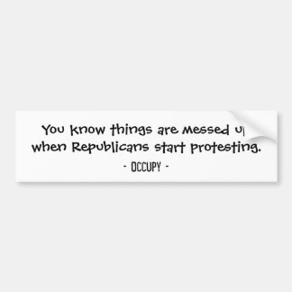 You know things are messed up...Republicans Bumper Bumper Sticker