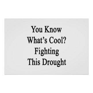 You Know What's Cool Fighting This Drought Poster