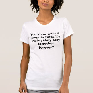 You know when a penguin finds it's mate, they s... T-Shirt