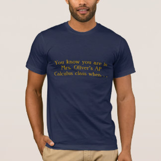 You know you are in Mrs. Oliver's AP Calculus c... T-Shirt