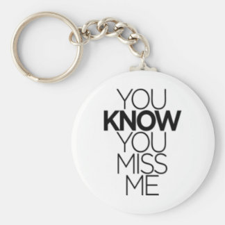 YOU KNOW YOU MISS ME EXPRESSIONS MISSING YOU FUNNY BASIC ROUND BUTTON KEYCHAIN