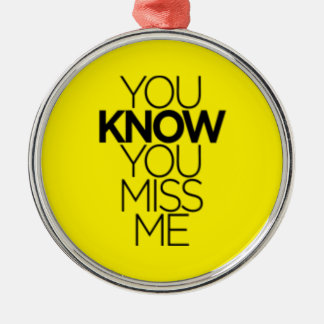 YOU KNOW YOU MISS ME EXPRESSIONS MISSING YOU FUNNY Silver-Colored ROUND ORNAMENT