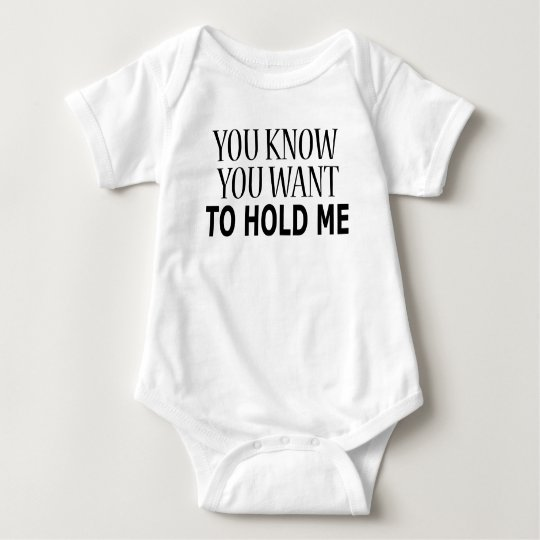 You Know You Want to Hold Me Baby Bodysuit
